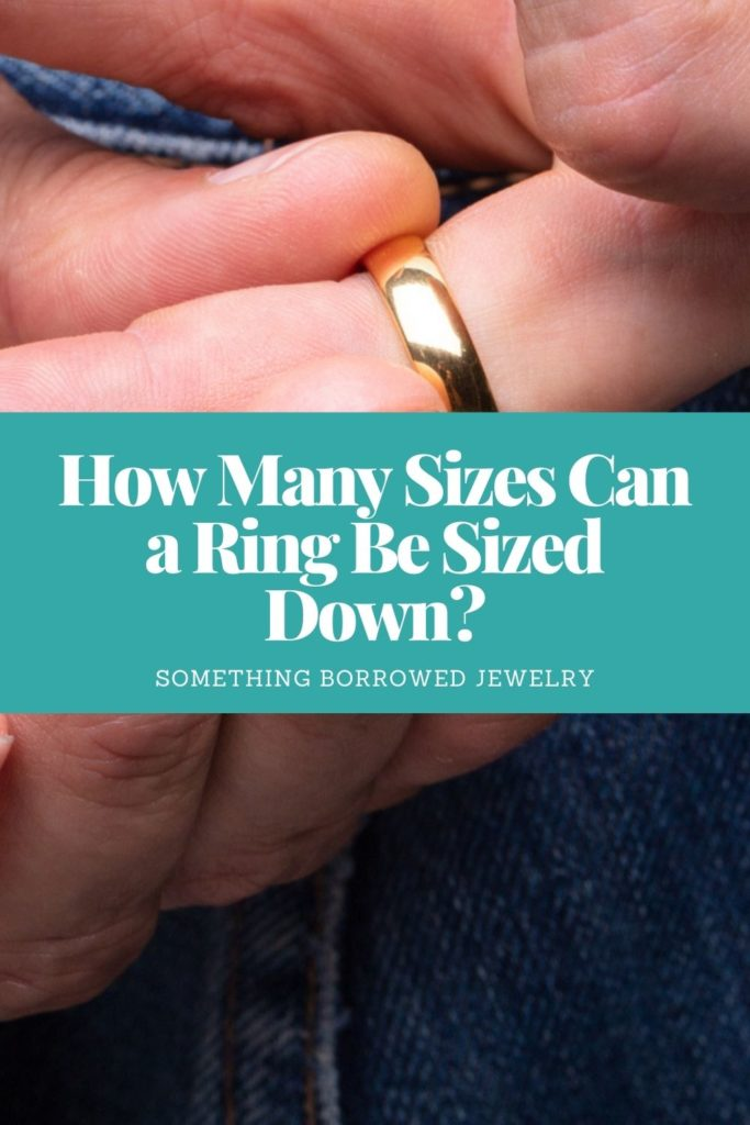 How Many Sizes Can a Ring Be Sized Down 1