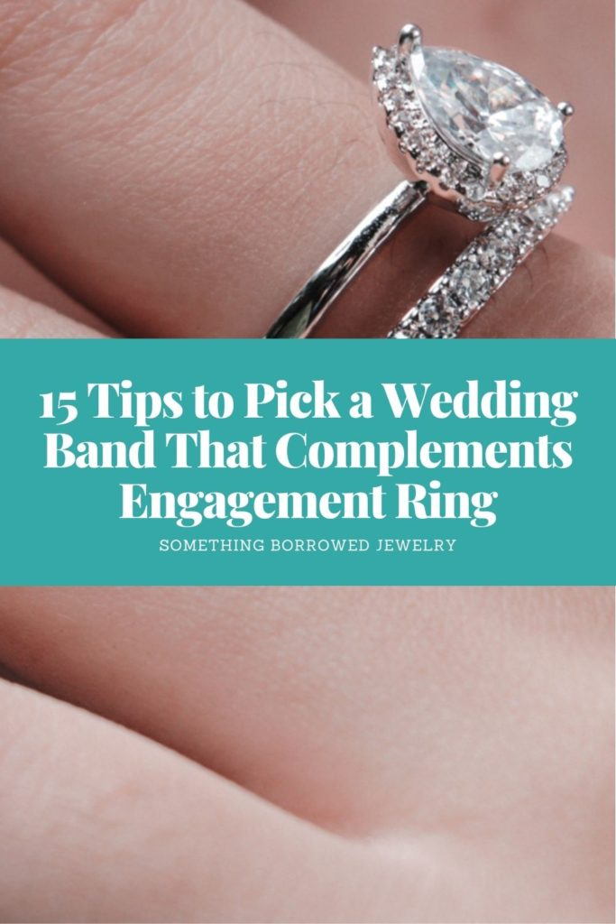 15 Tips to Pick a Wedding Band That Complements Engagement Ring 1