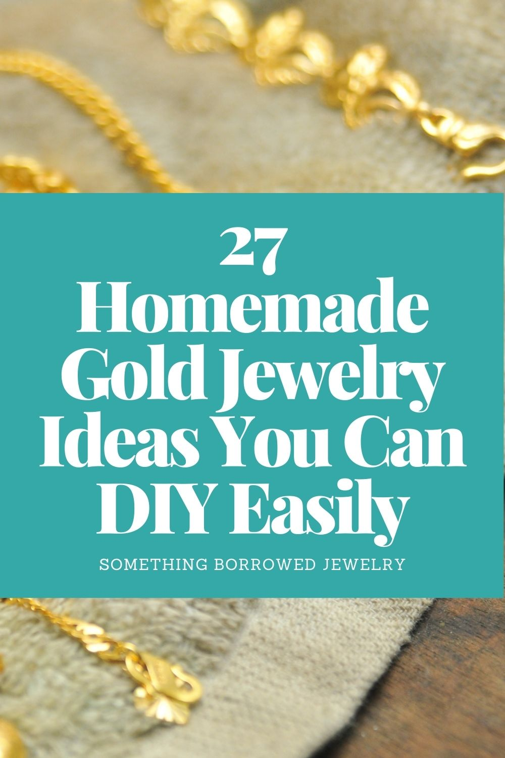 27 Homemade Gold Jewelry Ideas You Can DIY Easily pin