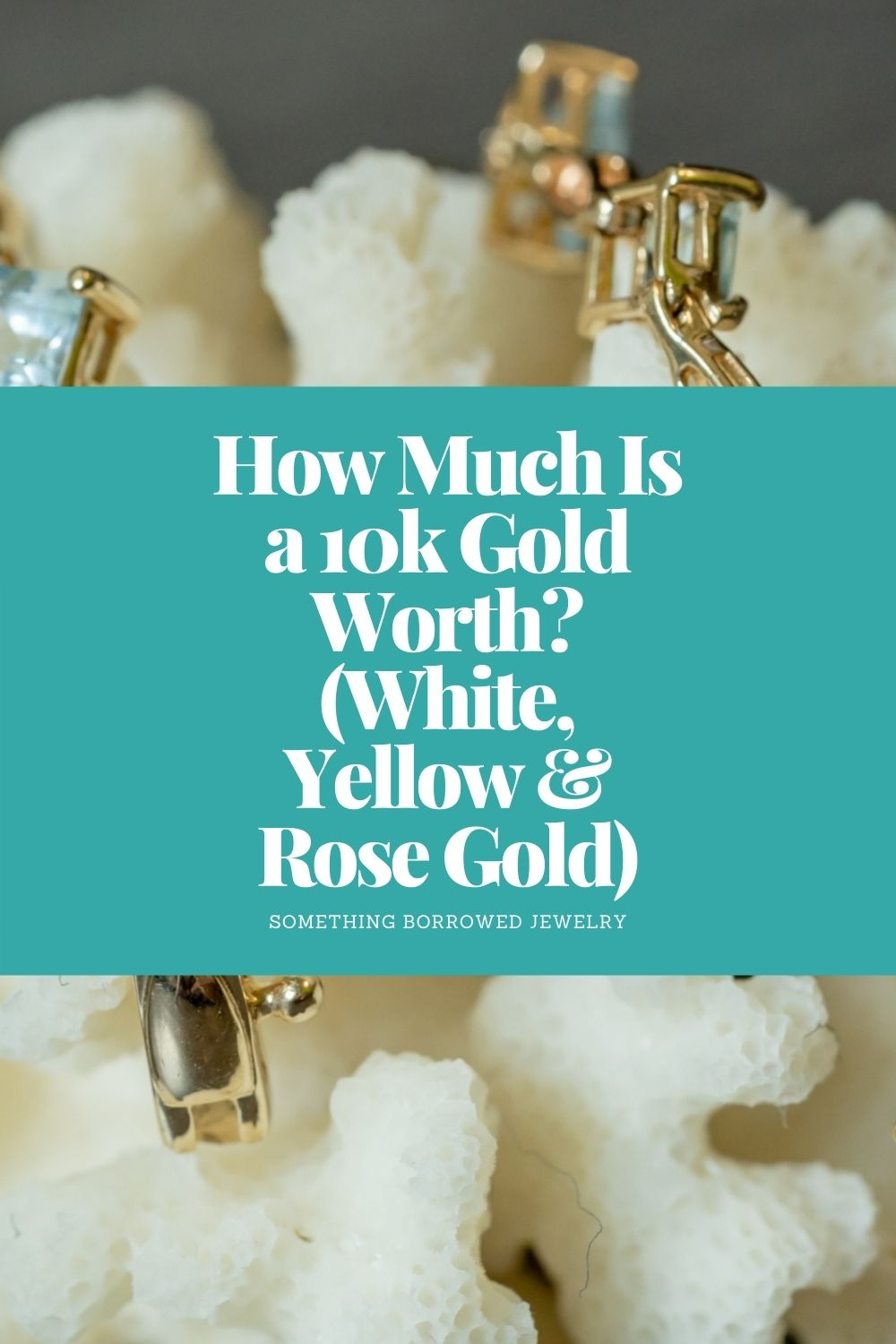 How Much Is a 10k Gold Worth (White, Yellow & Rose Gold) pin 2